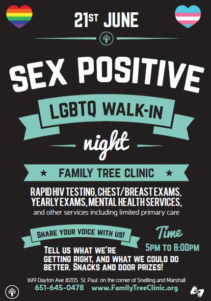 sex positive, lgbtq walk-in night at family tree clinic. Rapid HIV testing, chest/breast exams, yearly exams, mental health services, and limited primary care. Time 5 to 8 pm